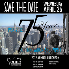 CHPC 75th Anniversary Luncheon, Wednesday, April 25, 2012. 11:30am - 2:00pm NY Marriott Marquis Times Square