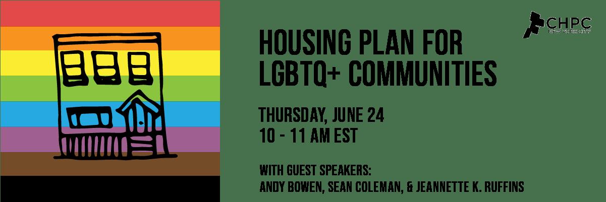 Housing Plan for LGBTQ+ Communities, June 24th Policy Webinar